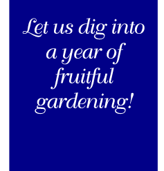 Let us dig into a year of fruitful gardening!