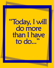 Today, I will do more than I have to do...