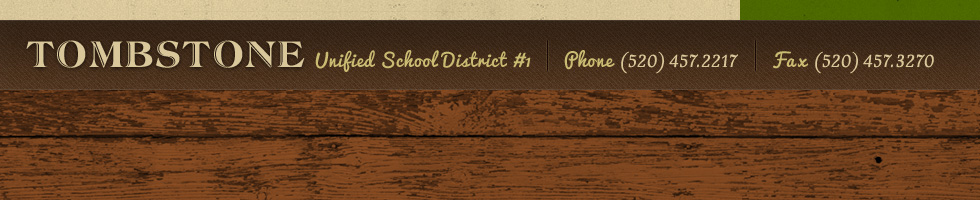 Tombstone unified School District #1  Phone: 520-457-2217  Fax: 520-457-3270