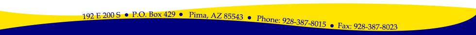 192 E 200 S      P.O. Box 429       Pima, AZ 85543       Phone: 928-387-8015      Fax: 928-387-8023