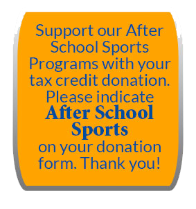 Support our After School Sports Program with your tax credit donation. Please indicate After School Sports on your donation form. Thank you!