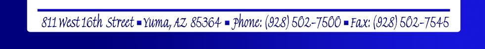 811 West 16th Street Yuma, AZ 85364  Phone: 928-502-7500  Fax:  928-782-1942