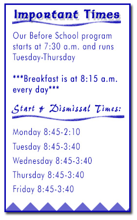 Start and Dismissal Times: Monday 8:45-2:10 Tuesday 8:45-3:40 Wednesday 8:45-3:40 Thursday 8:45-3:40 Friday 8:45-3:40
