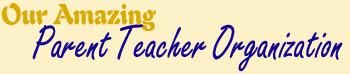 Our Amazing Parent Teacher Organization