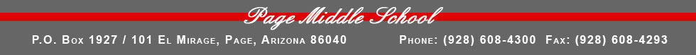 Page Middle School P.O. Box 1927 101 El Mirage, Page, Arizona 86040 Phone: 928-608-4300 Fax: 928-608-4293