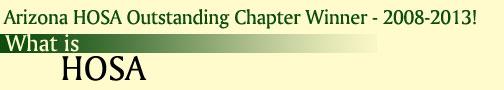 Arizona HOSA Outstanding Chapter Winner - 2008-2013! What is HOSA?