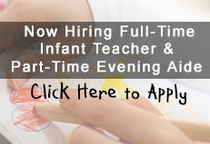 Now Hiring Full-Time Infant Teacher & Part-Time Evening Aide - Click Here to Apply