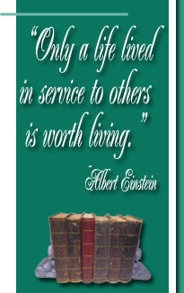 Only a life lived in service to others is worth living. Albert Einstein