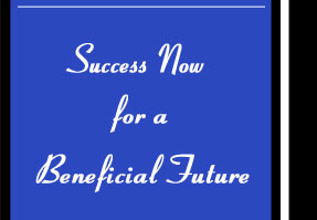 Success Now for a Beneficial Future