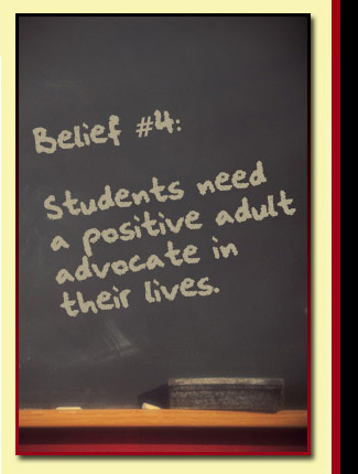Belief # 4: Students need a positive adult advocate in their lives.