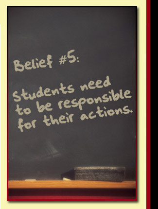 Belief # 5: Students need to be responsible for their actions.