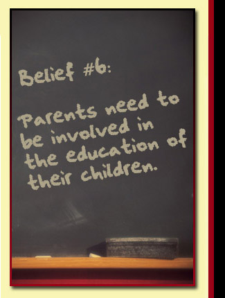 Belief # 6: Parents need to be involved in the education of their children.