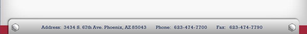 Address:  3434 S. 67th Ave. Phoenix, AZ 85043      Phone:  623-474-7700      Fax:   623-474-7790
