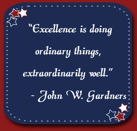 """Excellence is doing ordinary things, extraordinarily well."" John W. Gardner"