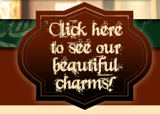 Click here to see our beautiful charms!