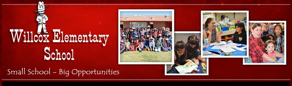 Willcox Elementary School - Small School - Big Opportunities
