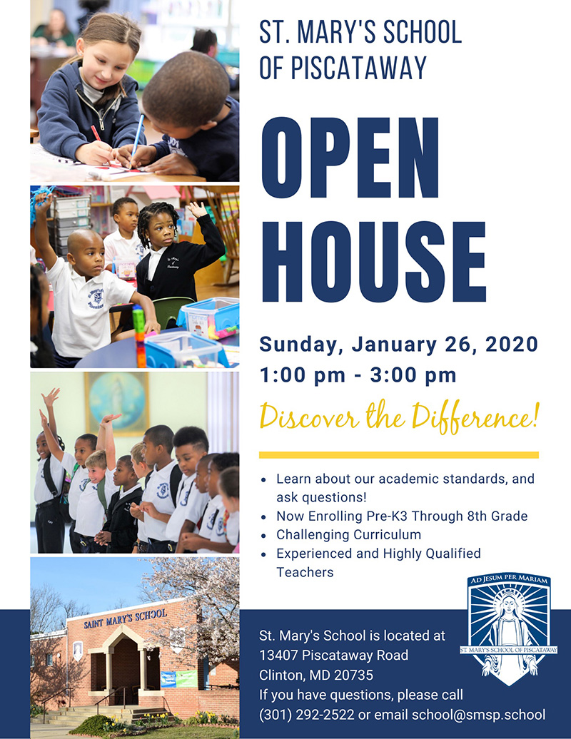 St. Mary's School of Piscataway OPEN HOUSE Sunday, January 26, 2020, 1:00 p.m. - 3:00 p.m., Discover the Difference! - Learn about our academics standards, and ask questions! - Now enrolling Pre-K3 through 8th Grade - Challenging Curriculum - Experienced and Highly Qualified Teachers