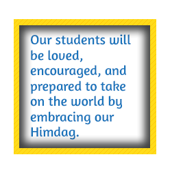 Our students will be loved, encouraged, and prepared to take on the world by embracing our Himdag