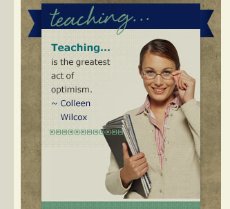 Teaching is the greatest act of optimism - colleen wilcox