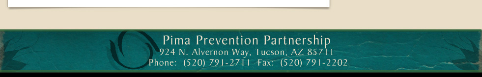 Pima Prevention Partnership 924 N. Alvernon Way, Tucson, AZ 85711 Phone: 520-791-2711 Fax: 520-791-2202