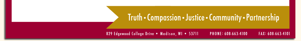 Truth • Compassion • Justice • Community • Partnership   829 Edgewood College Drive • Madison, WI • 53711   Phone: 608-663-4100   Fax: 608-663-4101