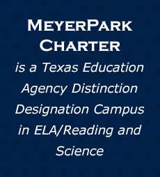 MeyerPark Charter is a Texas Education Agency Distinction Designation Campus in ELA/Reading and Science.
