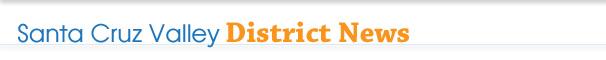 Santa Cruz Valley District News
