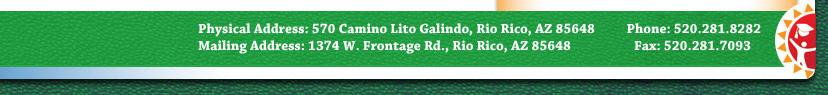 Physical Address: 570 Camino Lito Galindo, Rio Rico, AZ 85648 | Mailing: 1374 W. Frontage Rd., Rio Rico, AZ 85648 | P: 520.281.8282 | F: 520.281.7093