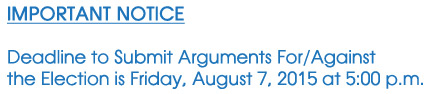 Deadline to Submit Arguments For/Against the Election is Friday, August 7, 2015 at 5:00 p.m.