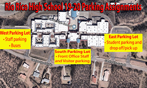 Rio Rico High School 19-20 Parking Assignments - West Parking Lot: Staff parking, Buses - South Parking Lot: Front Office Staff and Visitor parking - East Parking Lot: Student parking and drop off/pick up