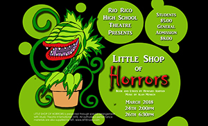 Rio Rico High School Theatre Presents Little Shop of Horrors - Students $5.00 - General Admission $8.00 - book and lyrics by Howard Ashman, Music by Alan Mencken - March 24 at 2:00 p.m. and March 26 at 6:30 p.m.