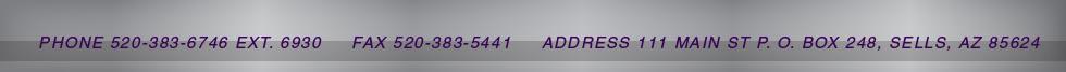 PHONE 520-383-6746 EXT. 6930 | FAX 520-383-5441 | ADDRESS 111 MAIN ST P. O. BOX 248, SELLS, AZ 85624