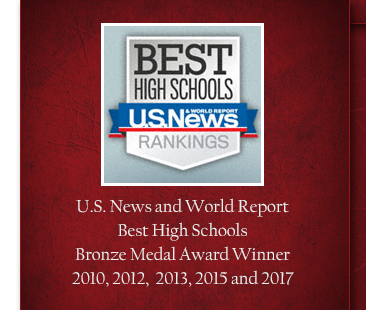 U.S. News and World Report  Best High Schools  Bronze Medal Award Winner 2010, 2012,  2013, 2015 and 2017