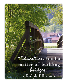 Education is all a matter of building bridges. _Ralph Ellison