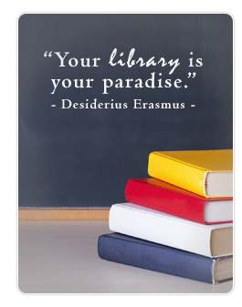 Your library is your paradise. -Desiderius Erasmus