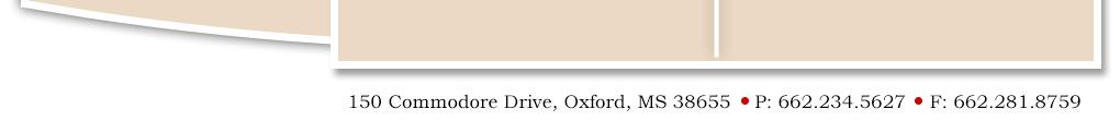 150 Commodore Drive, Oxford, MS 38655    P: 662.234.5627    F: 662.281.8759
