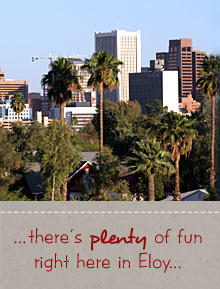 ...There's plenty of fun right here in Eloy...