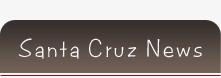 Santa Cruz News