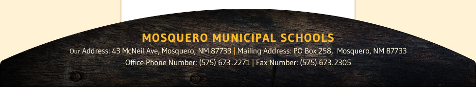 Mosquero Municipal Schools | 43 McNeil Ave, Mosquero, NM 87733 | Phone: (575) 673.2271 | Fax : (575) 673.2305