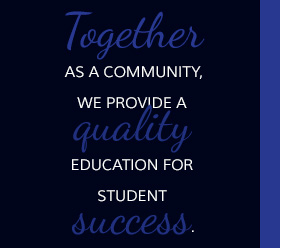 Together as a community, we provide a quality education for student success.