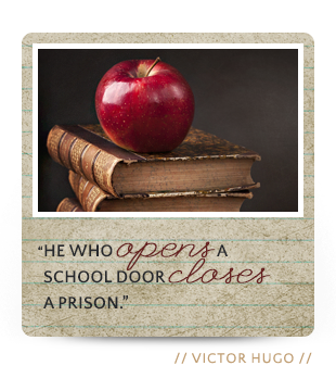 He who opens a school door closes a prison.