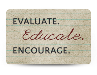 Evaluate. Educate. Encourage.