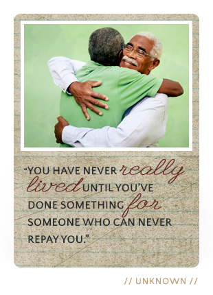 You have never really lived until you've done something  for someone...
