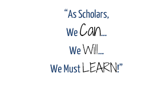 """As Scholars, We Can…We Will…We Must LEARN!"""