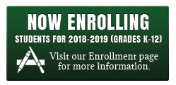 Now Enrolling Students for 2018-2019 (Grades K-12) - Visit our Enrollment page for more information.