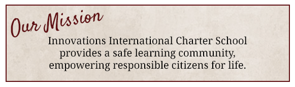 Innovations International Charter School provides a safe learning community empowering responsible citizens for life.