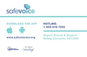 SafeVoice - download the app - Hotline: 1-833-216-7233 - Report School & Student Safety Concerns 24/7/365 - www.safevoicenv.org